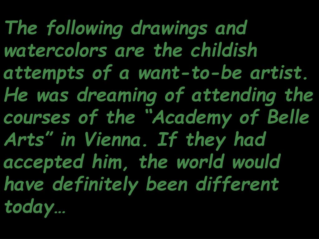 """The following drawings and watercolors are the childish attempts of a want-to-be artist. He was dreaming of attending the courses of the """"Academy of Belle Arts"""" in Vienna. If they had accepted him, the world would have definitely been different today…"""