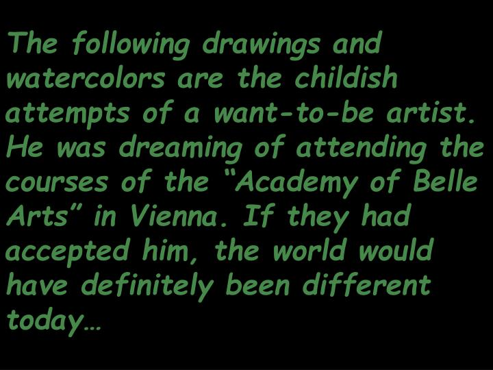 The following drawings and watercolors are the childish attempts of a want-to-be artist. He was drea...