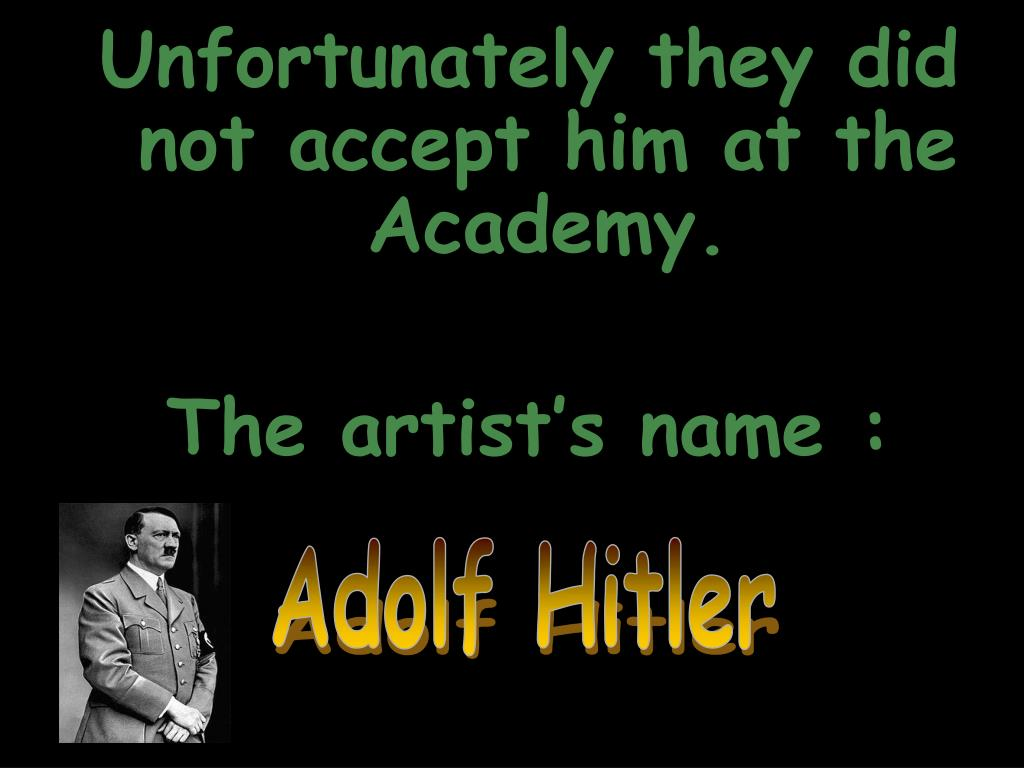 Unfortunately they did not accept him at the Academy.