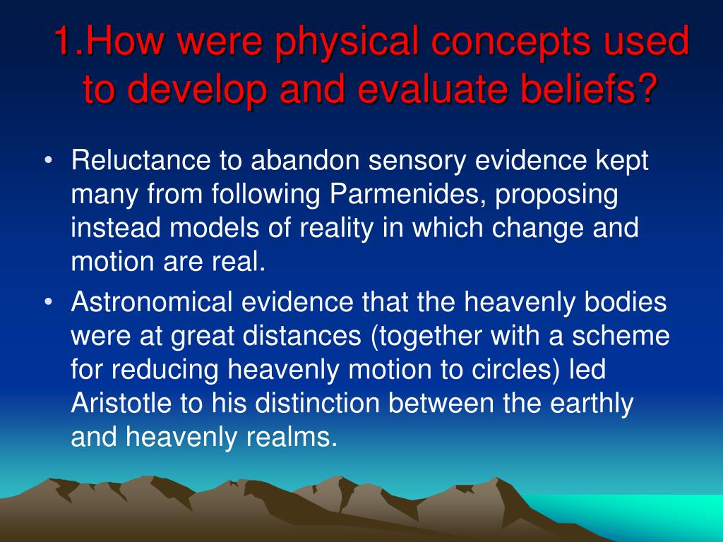 1.How were physical concepts used to develop and evaluate beliefs?