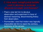 2 how were metaphysical beliefs used to develop evaluate physical concepts and theories33