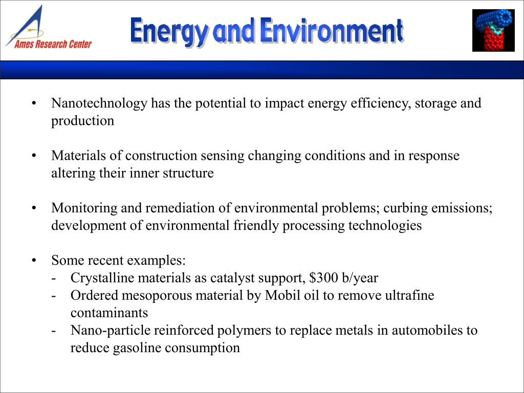 •Nanotechnology has the potential to impact energy efficiency, storage and production
