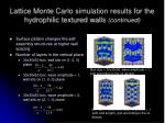 lattice monte carlo simulation results for the hydrophilic textured walls continued