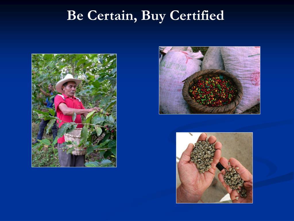 Be Certain, Buy Certified
