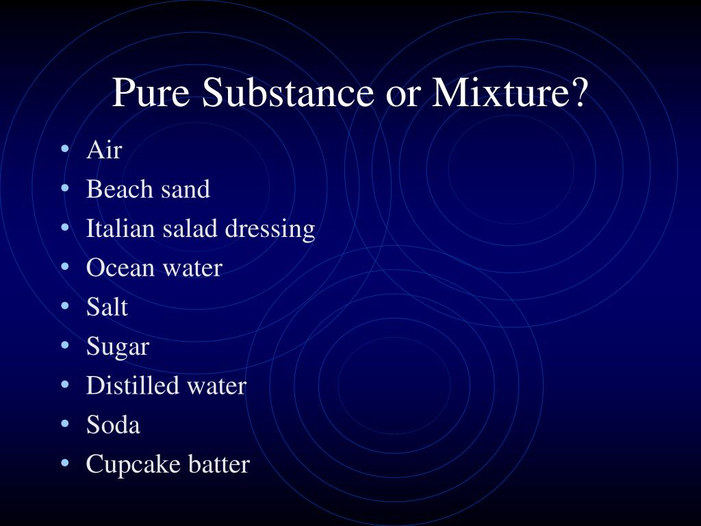 Pure Substance or Mixture?