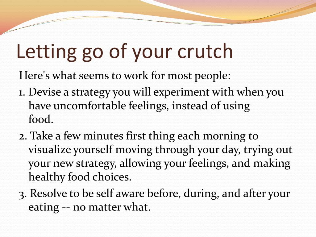 Letting go of your crutch