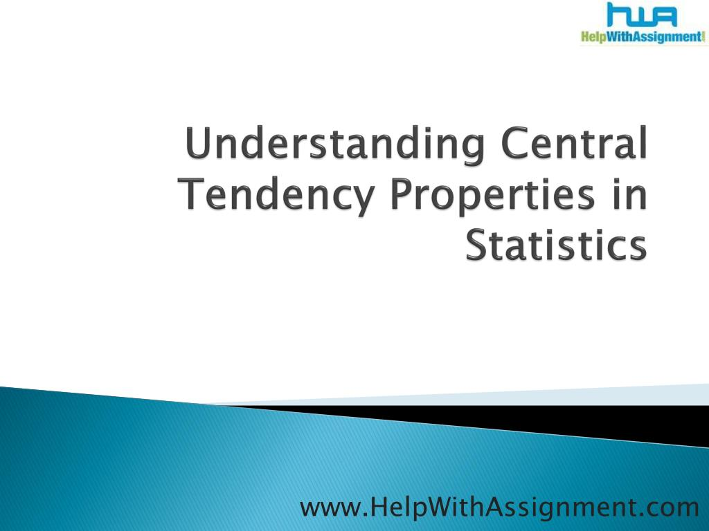 understanding central tendency properties in statistics l.