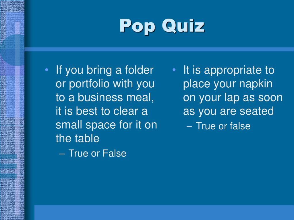 If you bring a folder or portfolio with you to a business meal, it is best to clear a small space for it on the table
