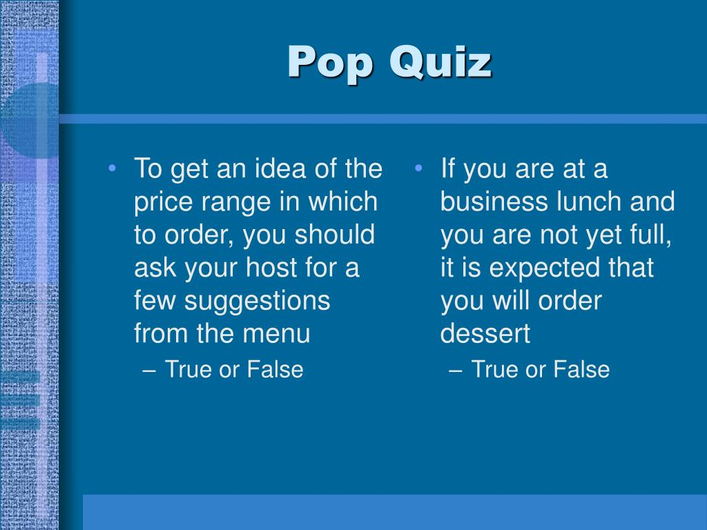 To get an idea of the price range in which to order, you should ask your host for a few suggestions from the menu