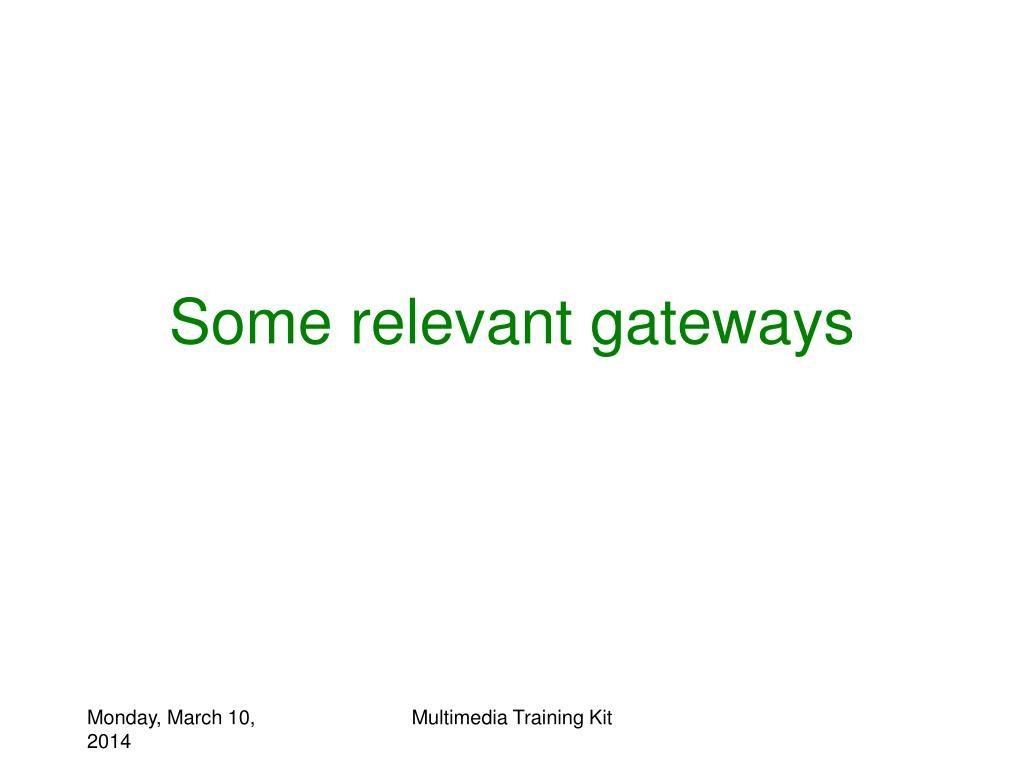 Some relevant gateways