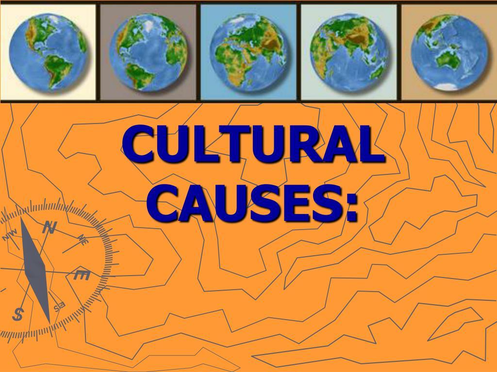CULTURAL CAUSES: