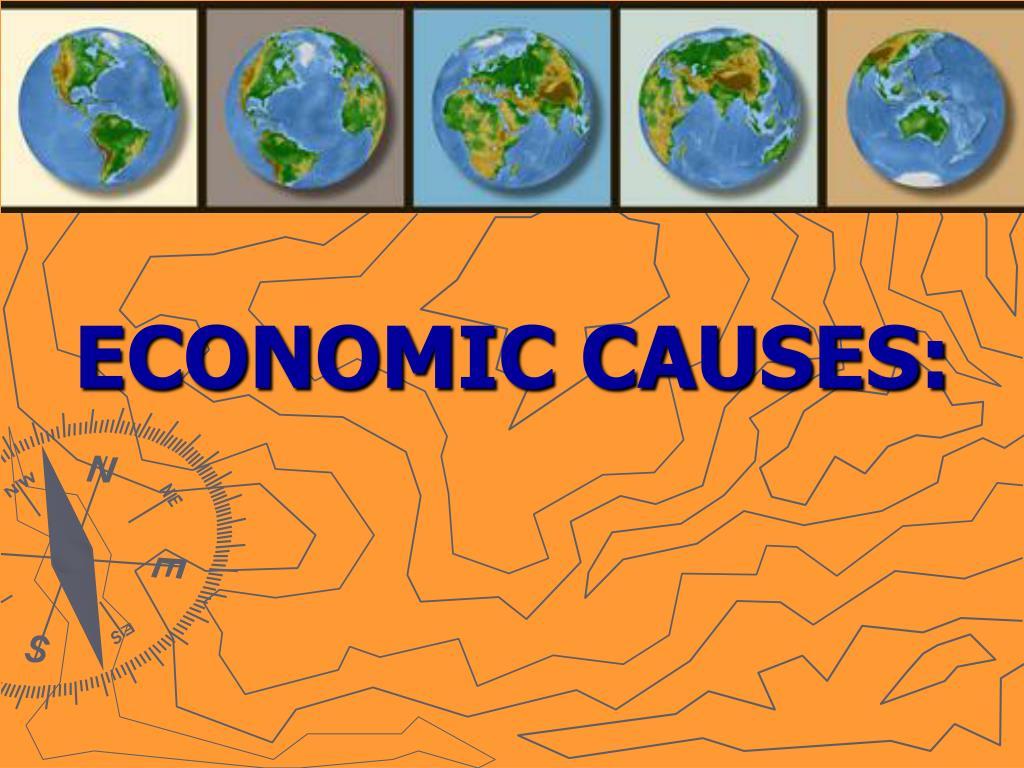 ECONOMIC CAUSES: