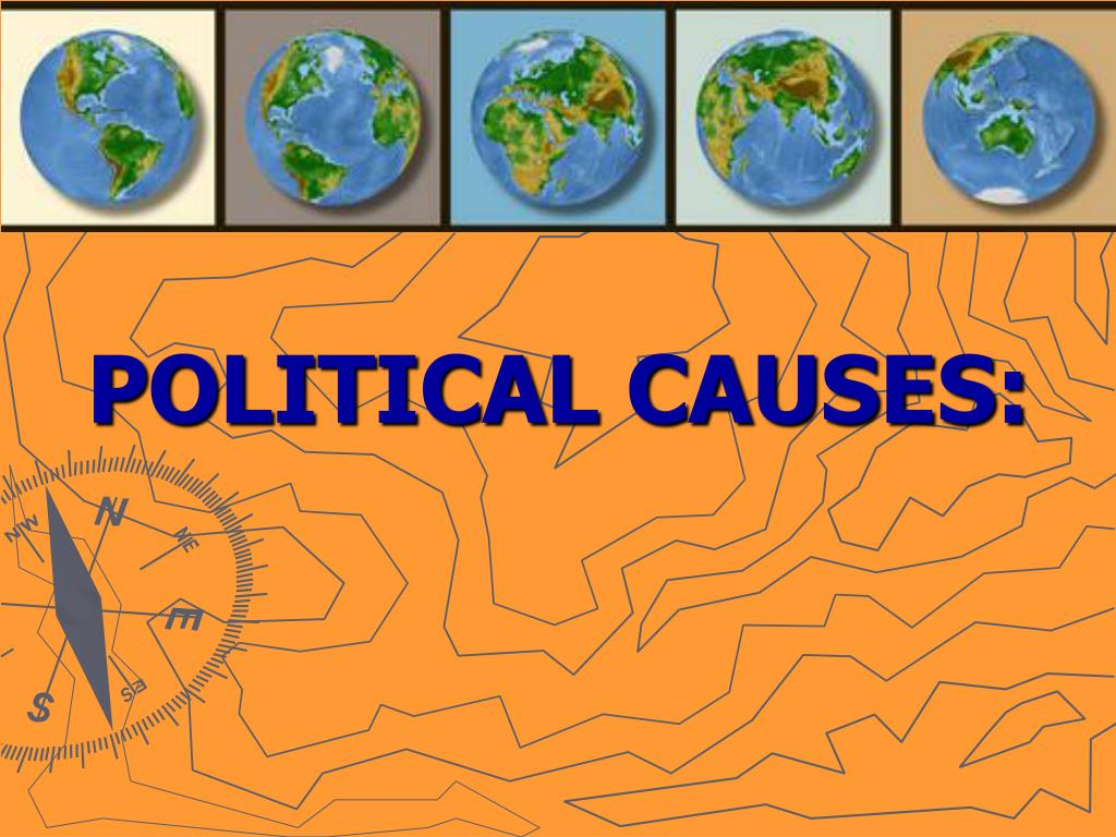 POLITICAL CAUSES: