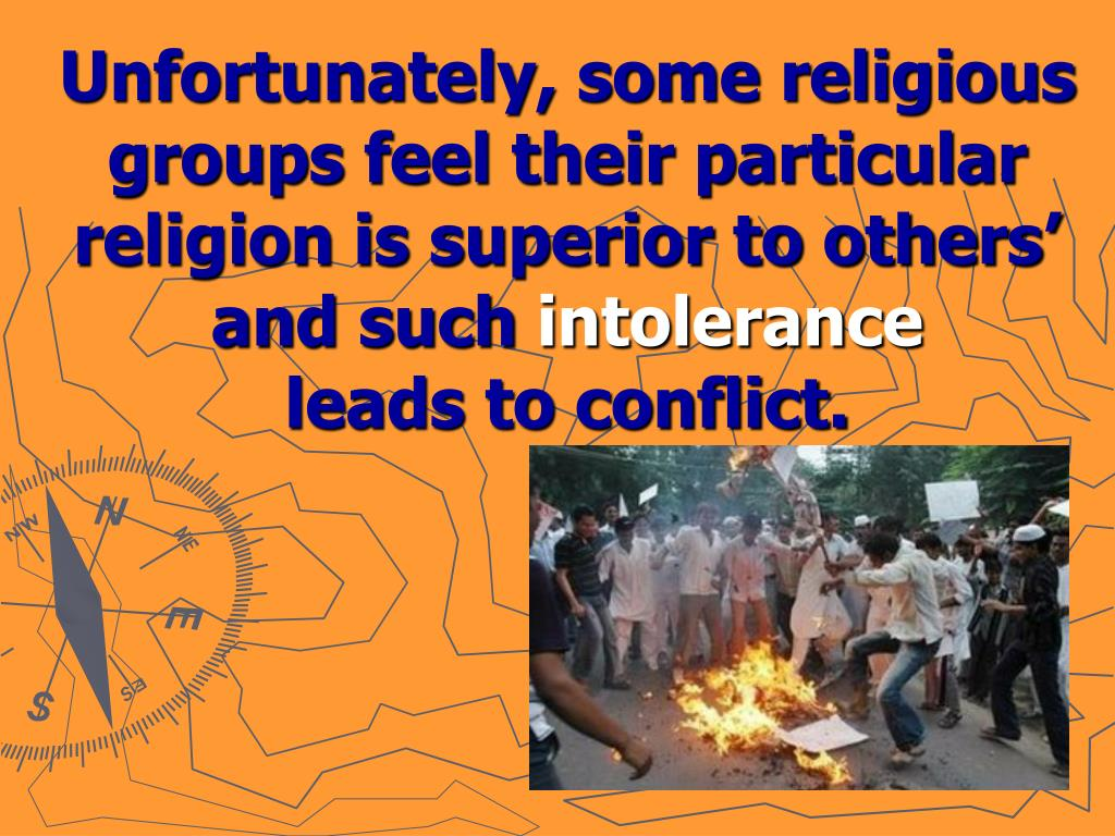 Unfortunately, some religious groups feel their particular religion is superior to others' and such
