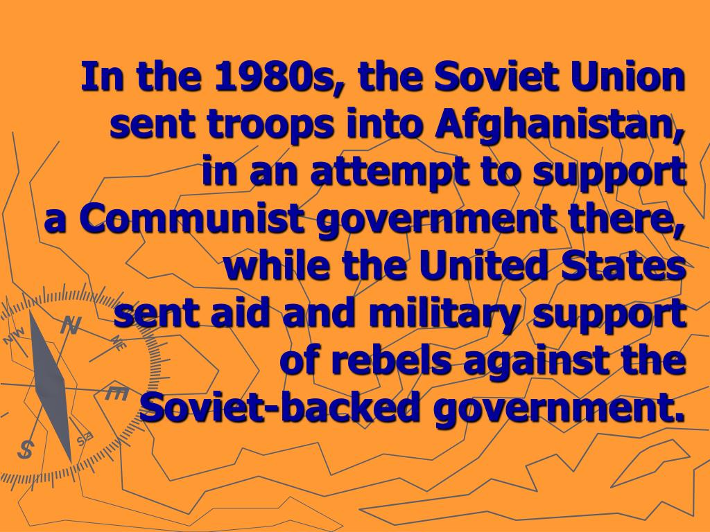 In the 1980s, the Soviet Union sent troops into Afghanistan,