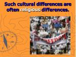 such cultural differences are often religious differences