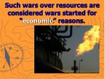 such wars over resources are considered wars started for economic reasons