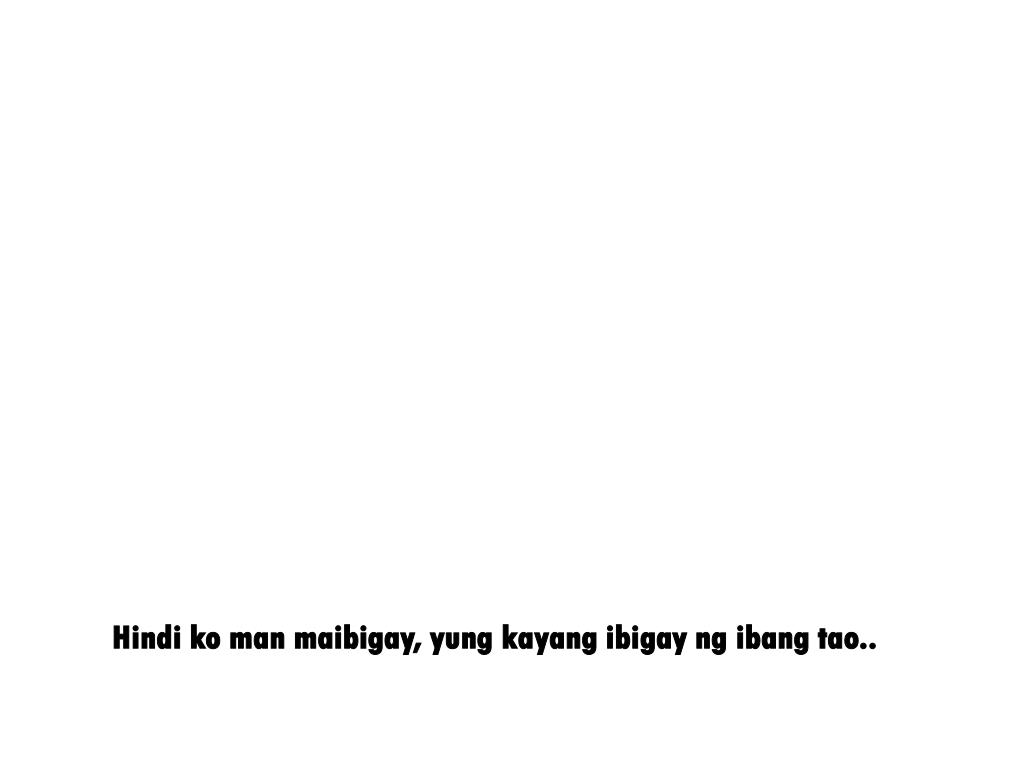 Hindi ko man maibigay, yung kayang ibigay ng ibang tao..