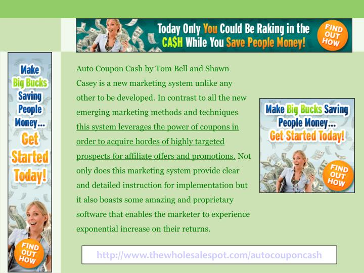 Auto Coupon Cash by Tom Bell and Shawn Casey is a new marketing system unlike any other to be develo...