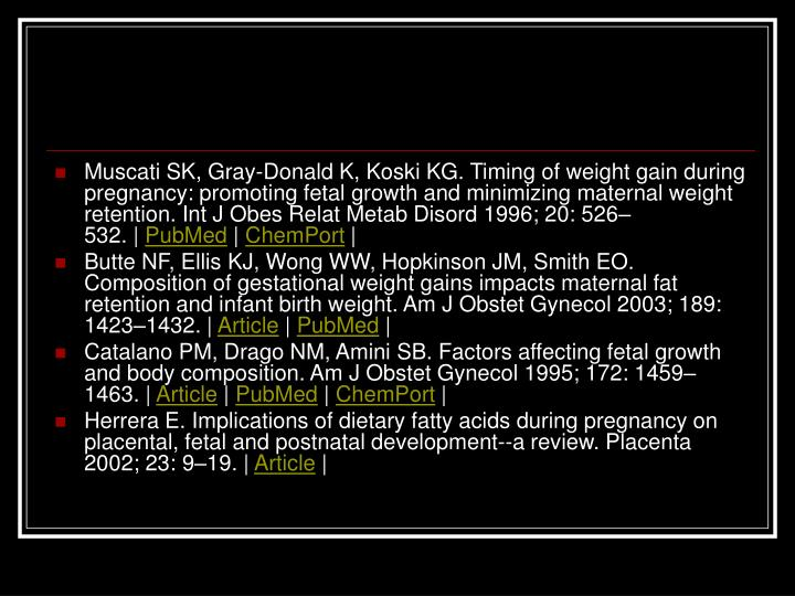 Muscati SK, Gray-Donald K, Koski KG. Timing of weight gain during pregnancy: promoting fetal growth and minimizing maternal weight retention. Int J Obes Relat Metab Disord 1996; 20: 526–532.|