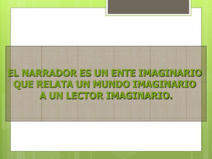 EL NARRADOR ES UN ENTE IMAGINARIO