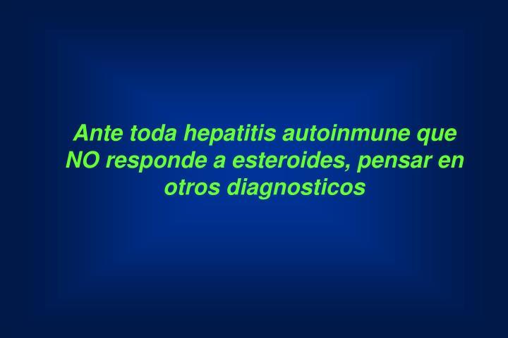 Ante toda hepatitis autoinmune que