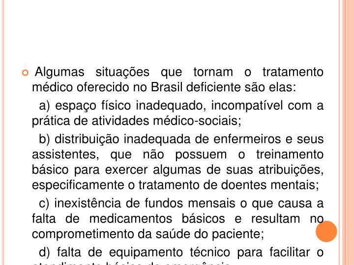 Algumas situações que tornam o tratamento médico oferecido no Brasil deficiente são elas: