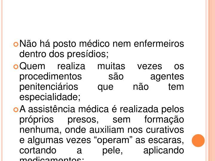 Não há posto médico nem enfermeiros dentro dos presídios;
