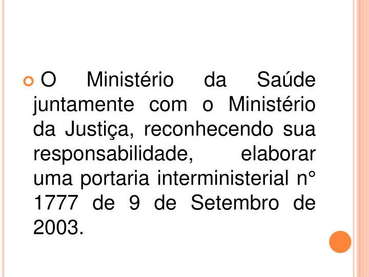 O Ministério da Saúde juntamente com o Ministério da Justiça, reconhecendo sua responsabilidade, elaborar uma portaria interministerial n° 1777 de 9 de Setembro de 2003.