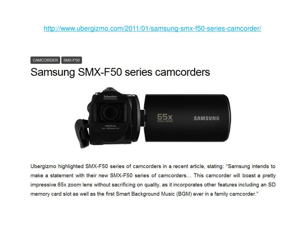 http://www.ubergizmo.com/2011/01/samsung-smx-f50-series-camcorder/