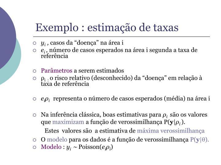 Exemplo : estimação de taxas