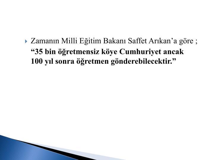 Zamanın Milli Eğitim Bakanı Saffet Arıkan'a göre ;
