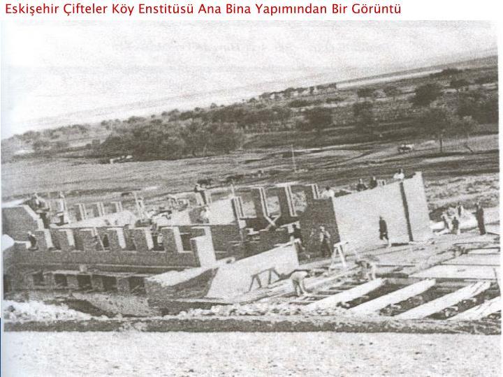 Eskişehir Çifteler Köy Enstitüsü Ana Bina Yapımından Bir Görüntü