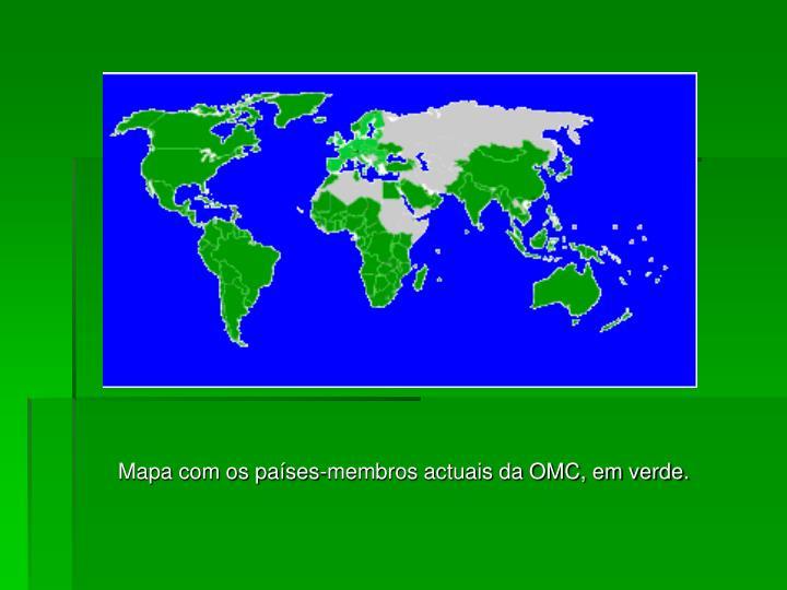 Mapa com os países-membros actuais da OMC, em verde.