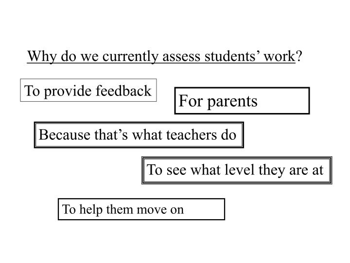 Why do we currently assess students' work