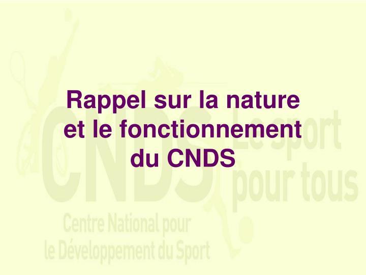 Rappel sur la nature et le fonctionnement du cnds
