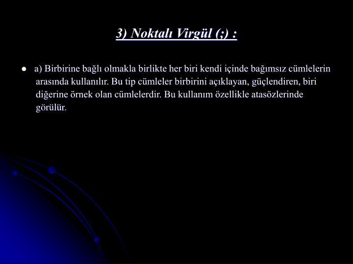 3) Noktalı Virgül (;) :