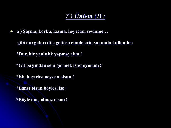 7 ) Ünlem (!) :