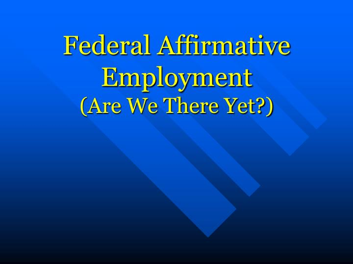 federal affirmative employment are we there yet n.