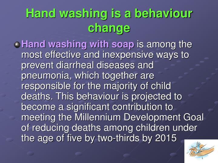 Hand washing is a behaviour change