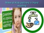 make all kids partners in hand washing