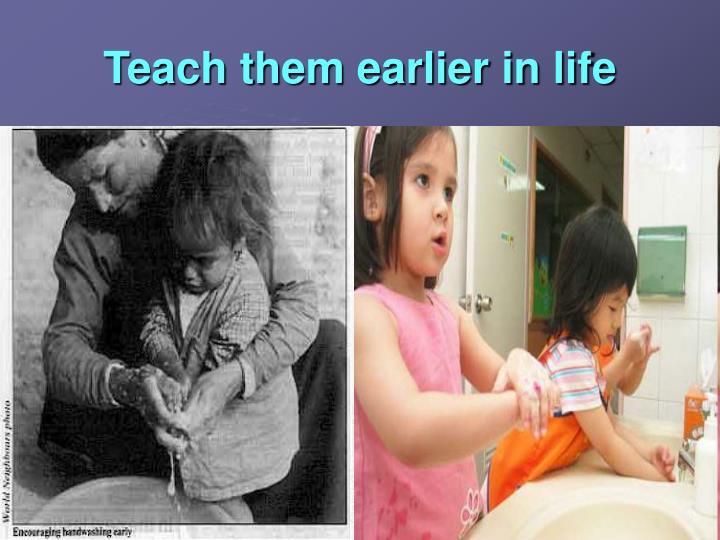 Teach them earlier in life