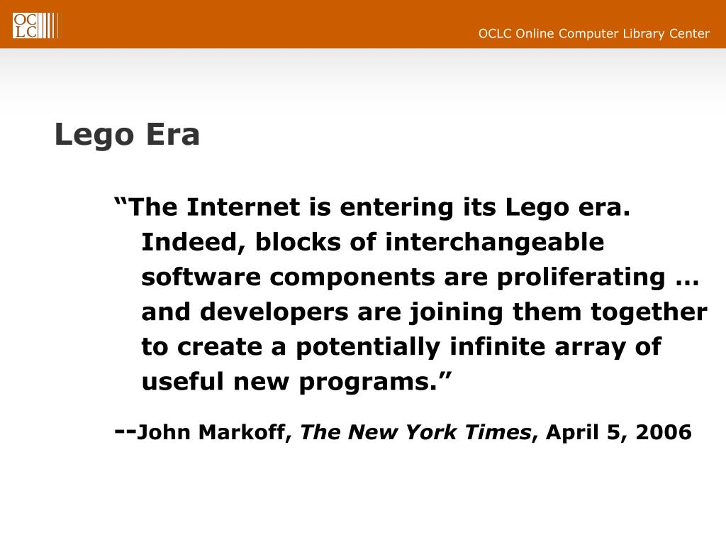"""""""The Internet is entering its Lego era. Indeed, blocks of interchangeable software components are proliferating … and developers are joining them together to create a potentially infinite array of useful new programs."""""""