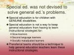 special ed was not devised to solve general ed s problems