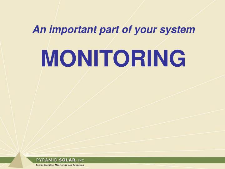 An important part of your system