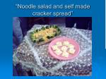noodle salad and self made cracker spread