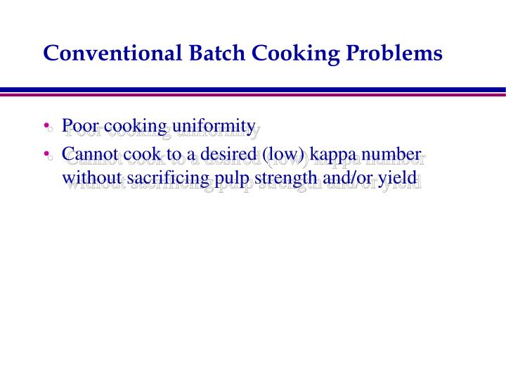 Conventional batch cooking problems