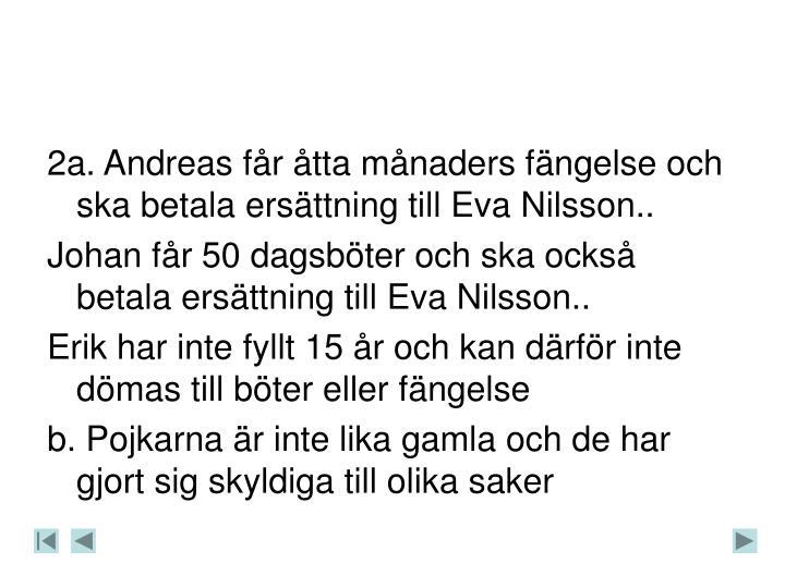 2a. Andreas får åtta månaders fängelse och ska betala ersättning till Eva Nilsson..