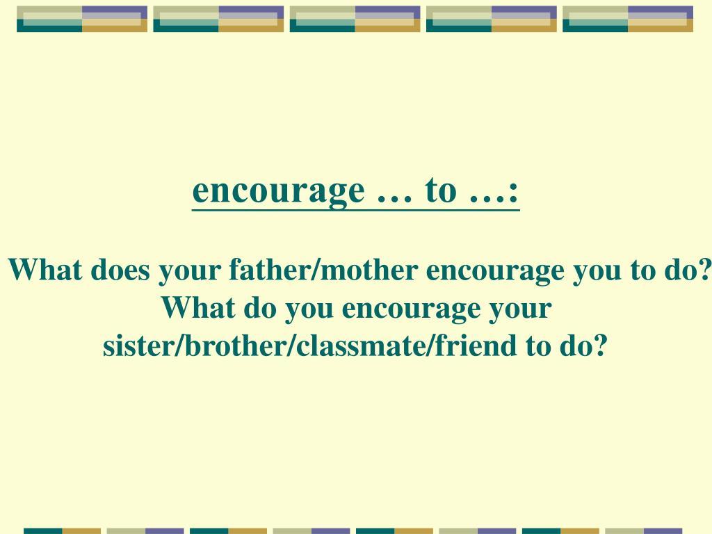 encourage … to …: