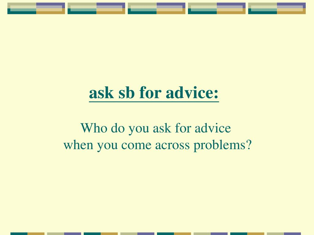 ask sb for advice: